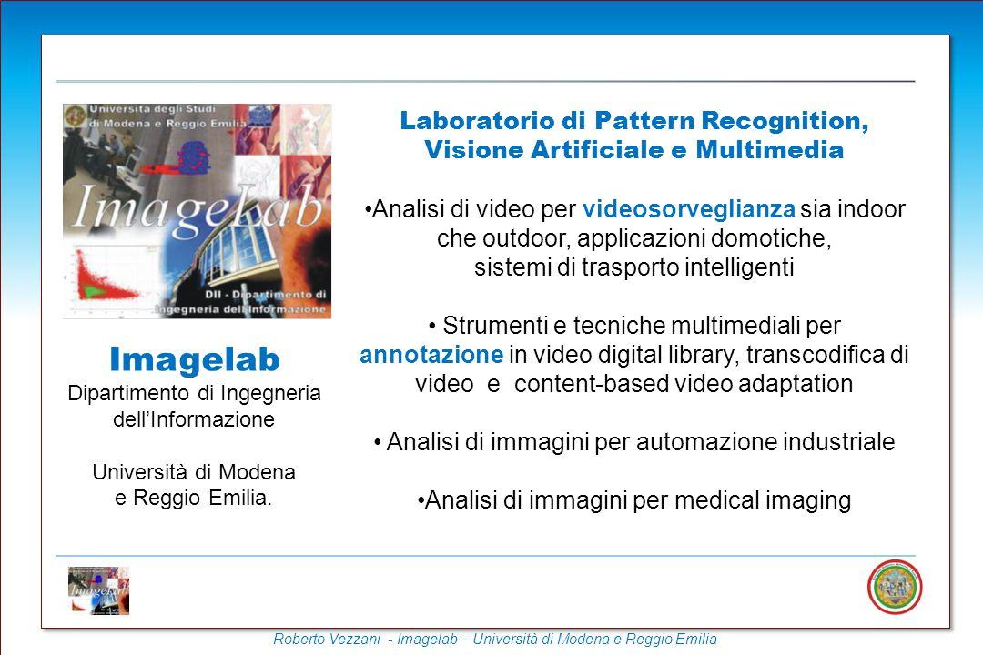 Roberto Vezzani - Imagelab – Università di Modena e Reggio Emilia Laboratorio di Pattern Recognition, Visione Artificiale e Multimedia Imagelab Dipartimento di Ingegneria dell'Informazione Università di Modena e Reggio Emilia.