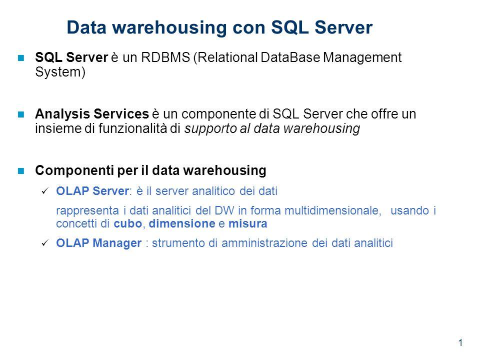 2 Analysis Services (AS) I cubi sono contenuti in un OLAP database gestiti dall'OLAP Server Un cubo recupera i dati dal DW relazionale che è definito come sorgente dati (data source) all'interno dell'OLAP Database Un OLAP database può avere varie data source Un cubo può recuperare dati da una singola data source Diversi cubi (di uno stesso OLAP database) possono recuperare dati da data source differenti Punto di partenza : DW relazionale organizzato secondo uno schema dimensionale (star schema, snowflake schema) Il DW relazionale non deve essere necessariamente un DB gestito con SQL Server Obiettivo : I dati del DW relazionale vengono rappresentati ed analizzati in forma multidimensionale usando la nozione di cubo (data cube)