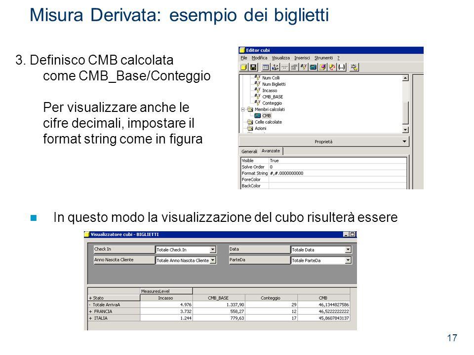 17 Misura Derivata: esempio dei biglietti 3. Definisco CMB calcolata come CMB_Base/Conteggio Per visualizzare anche le cifre decimali, impostare il fo