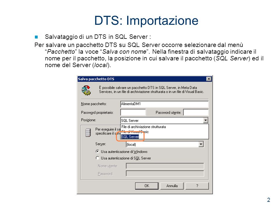"""2 DTS: Importazione Salvataggio di un DTS in SQL Server : Per salvare un pacchetto DTS su SQL Server occorre selezionare dal menù """"Pacchetto"""" la voce"""