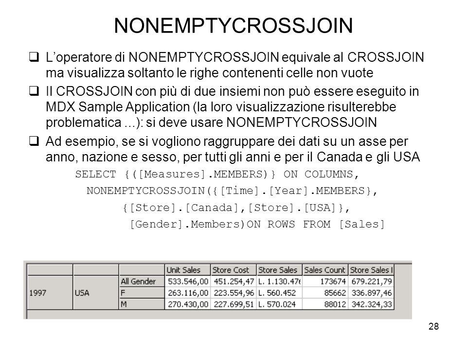 28 NONEMPTYCROSSJOIN  L'operatore di NONEMPTYCROSSJOIN equivale al CROSSJOIN ma visualizza soltanto le righe contenenti celle non vuote  Il CROSSJOI