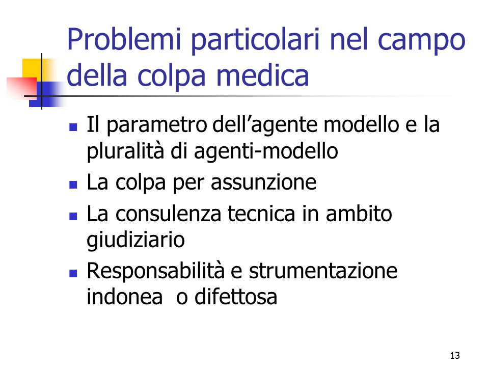 13 Problemi particolari nel campo della colpa medica Il parametro dell'agente modello e la pluralità di agenti-modello La colpa per assunzione La cons