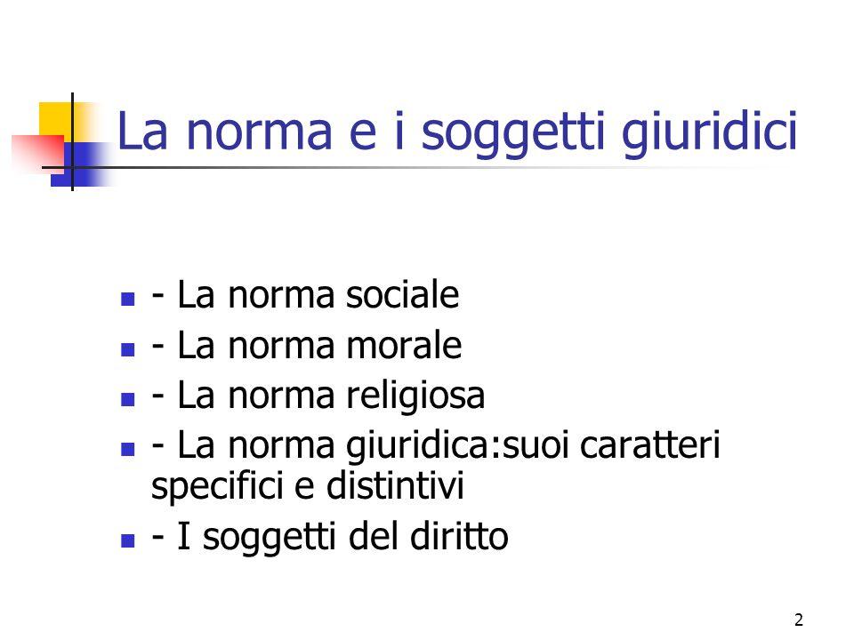 2 La norma e i soggetti giuridici - La norma sociale - La norma morale - La norma religiosa - La norma giuridica:suoi caratteri specifici e distintivi