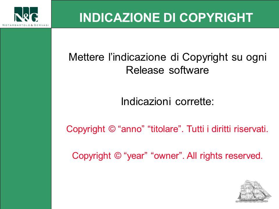 INDICAZIONE DI COPYRIGHT Mettere l'indicazione di Copyright su ogni Release software Indicazioni corrette: Copyright © anno titolare .