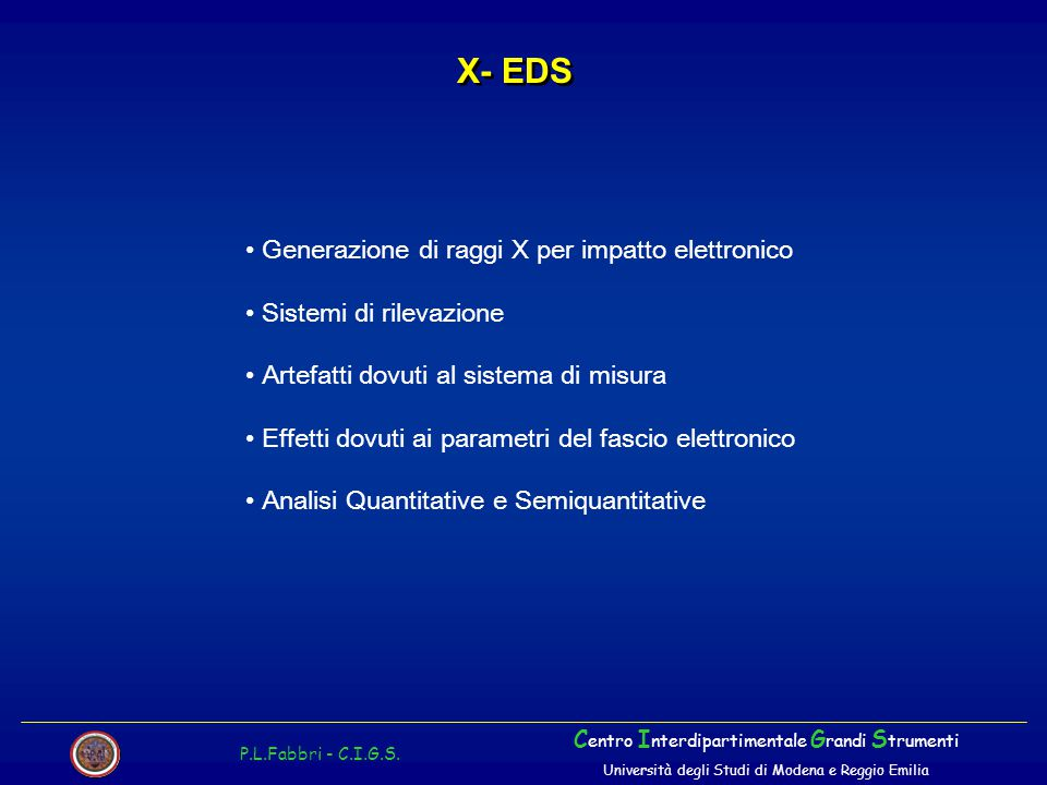 X- EDS P.L.Fabbri - C.I.G.S. C entro I nterdipartimentale G randi S trumenti Università degli Studi di Modena e Reggio Emilia Generazione di raggi X p
