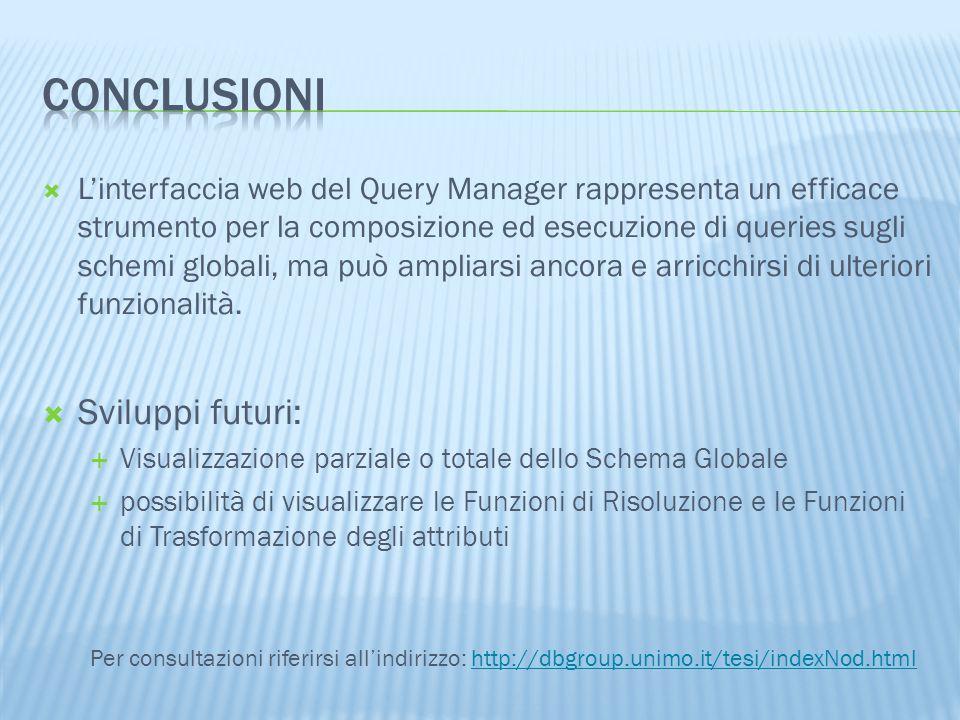  L'interfaccia web del Query Manager rappresenta un efficace strumento per la composizione ed esecuzione di queries sugli schemi globali, ma può ampliarsi ancora e arricchirsi di ulteriori funzionalità.