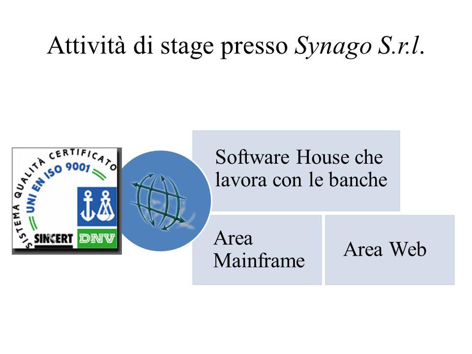 Attività di stage presso Synago S.r.l. Area Mainframe Area Web Software House che lavora con le banche