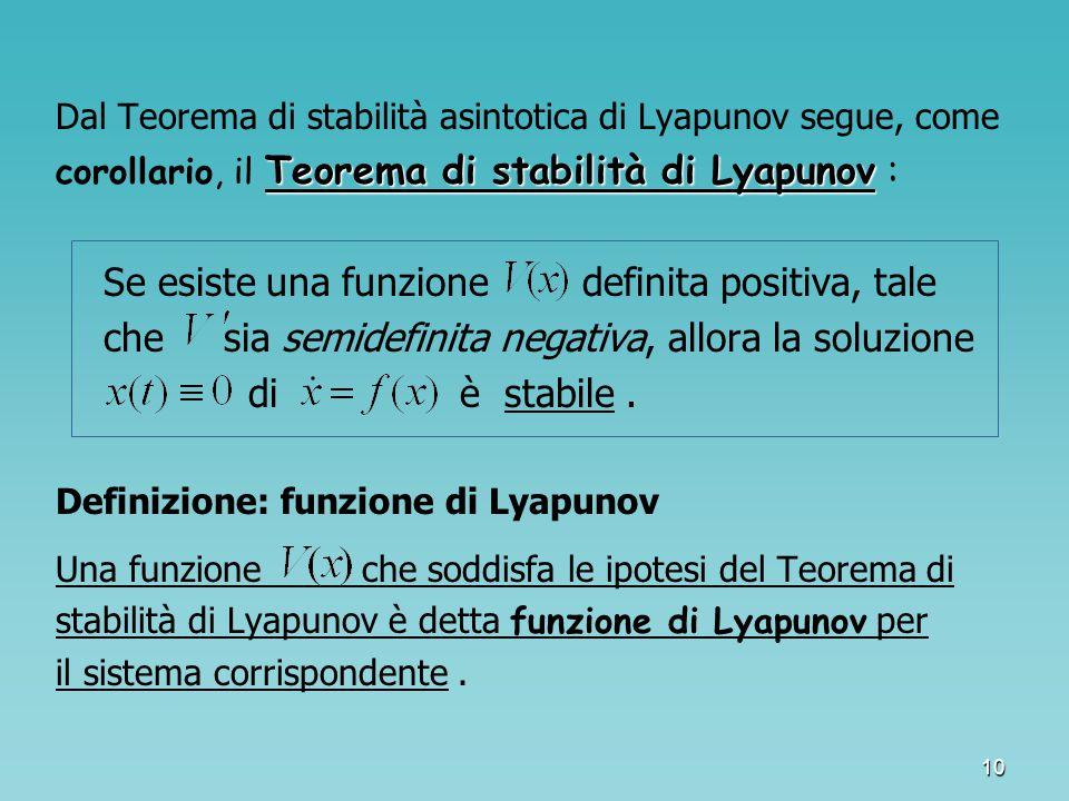 10 Dal Teorema di stabilità asintotica di Lyapunov segue, come Teorema di stabilità di Lyapunov corollario, il Teorema di stabilità di Lyapunov : Se e