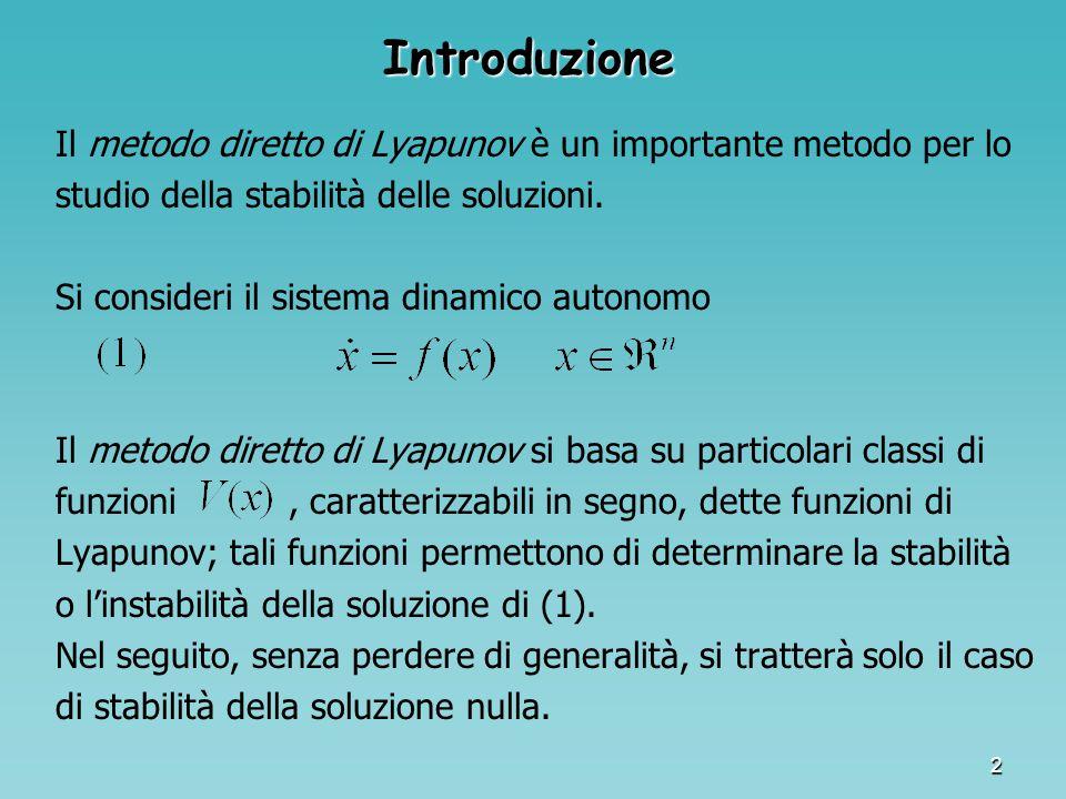 2 Introduzione Il metodo diretto di Lyapunov è un importante metodo per lo studio della stabilità delle soluzioni. Si consideri il sistema dinamico au
