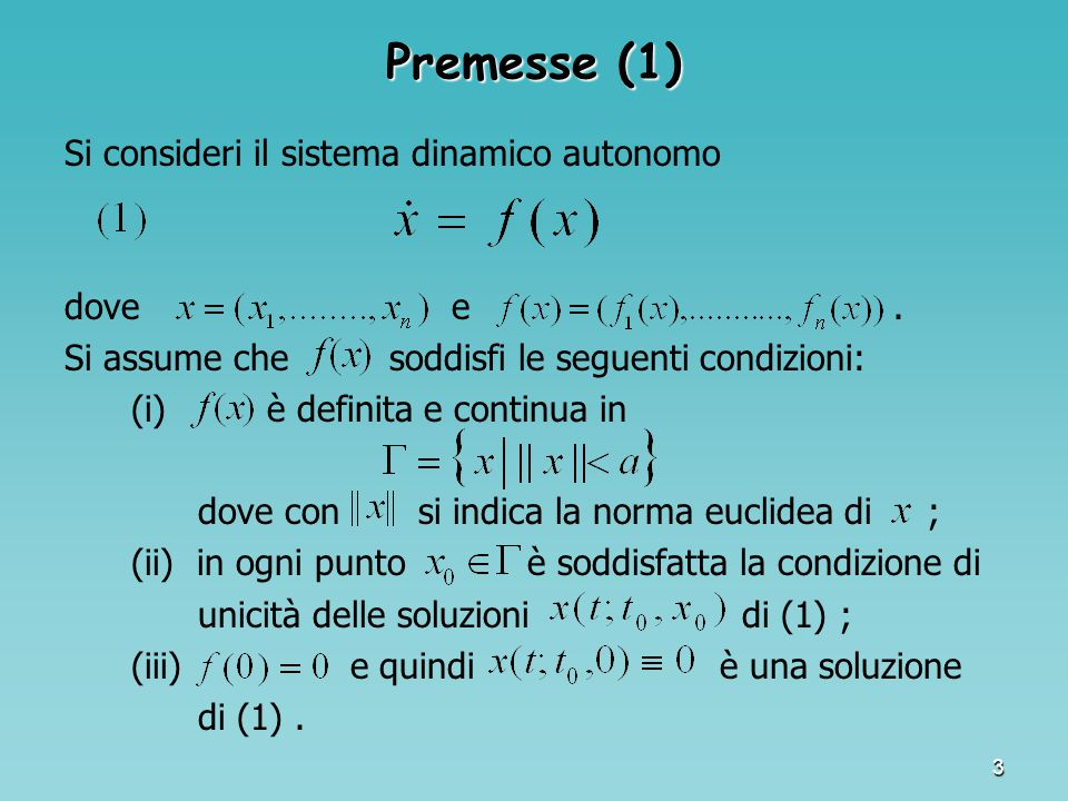 3 Premesse (1) Si consideri il sistema dinamico autonomo dove e. Si assume che soddisfi le seguenti condizioni: (i) è definita e continua in dove con
