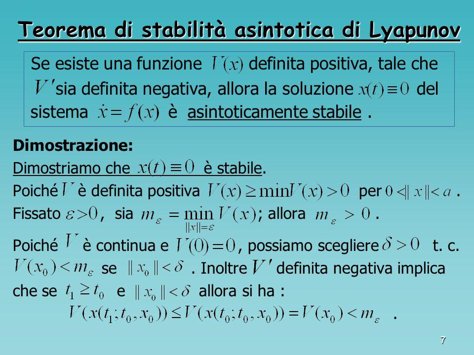 7 Teorema di stabilità asintotica di Lyapunov Se esiste una funzione definita positiva, tale che sia definita negativa, allora la soluzione del sistem