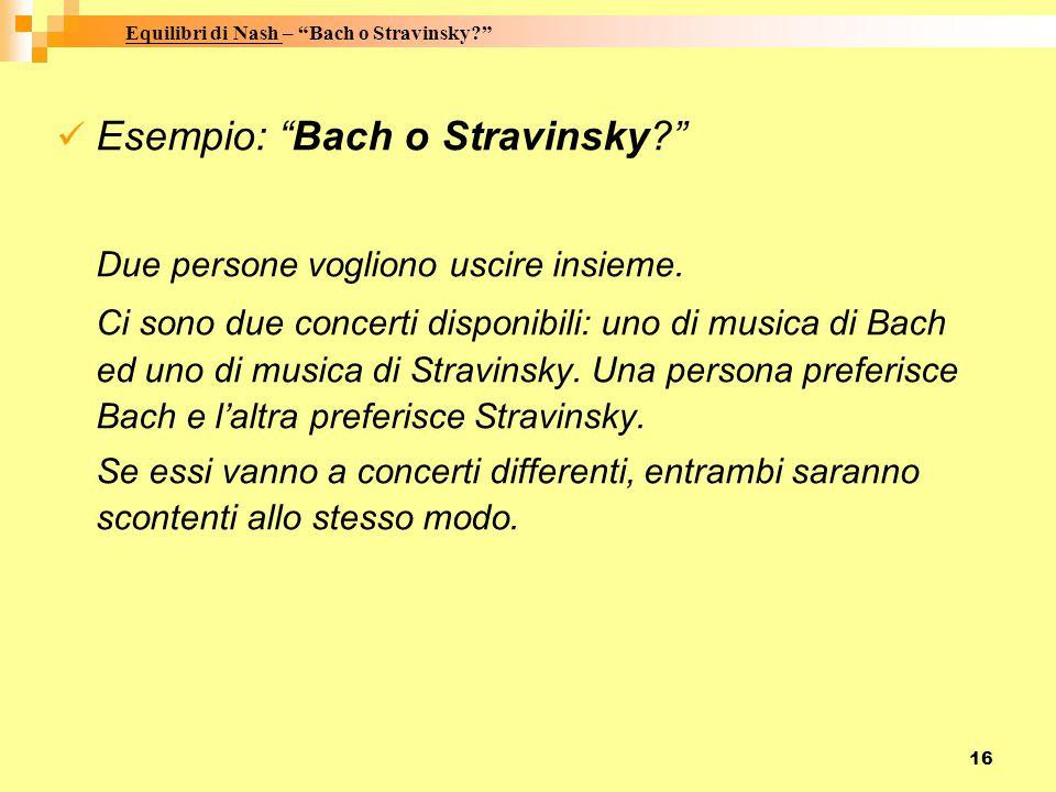 """16 Esempio: """"Bach o Stravinsky?"""" Due persone vogliono uscire insieme. Ci sono due concerti disponibili: uno di musica di Bach ed uno di musica di Stra"""