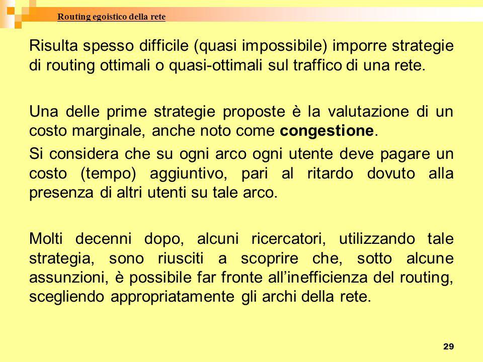 29 Risulta spesso difficile (quasi impossibile) imporre strategie di routing ottimali o quasi-ottimali sul traffico di una rete. Una delle prime strat