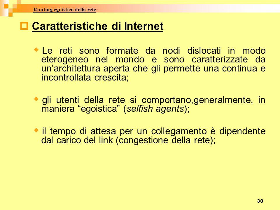 30  Caratteristiche di Internet  Le reti sono formate da nodi dislocati in modo eterogeneo nel mondo e sono caratterizzate da un'architettura aperta