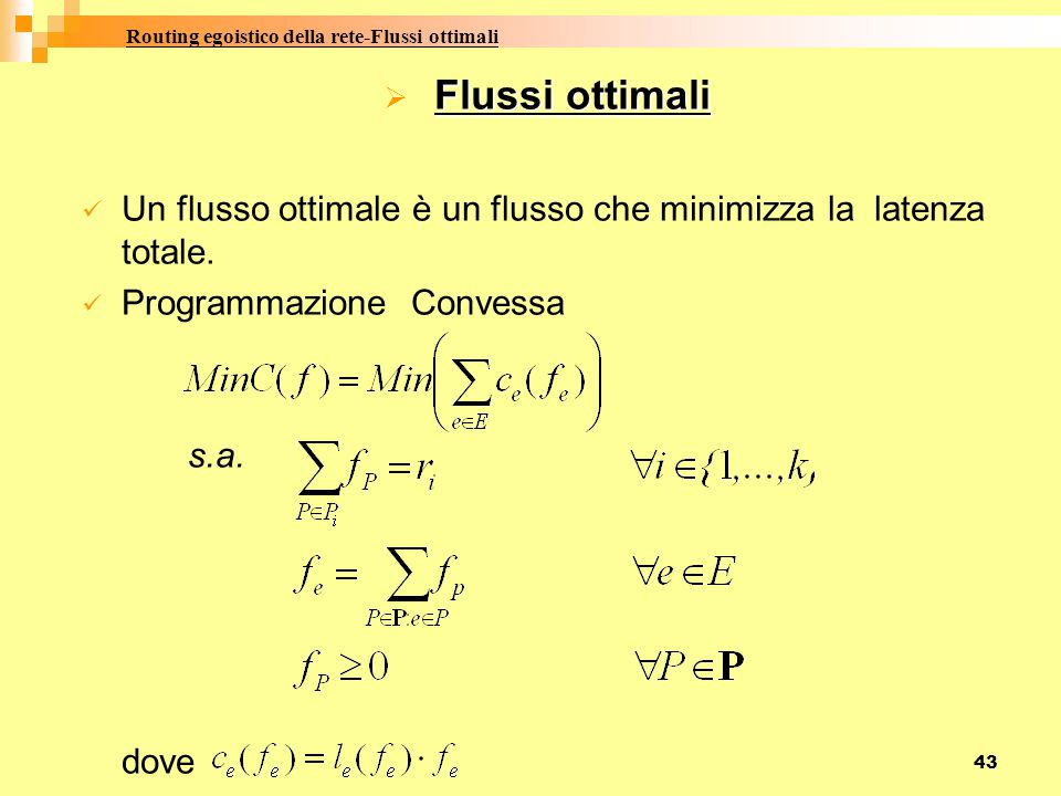 43 F FF Flussi ottimali Un flusso ottimale è un flusso che minimizza la latenza totale. Programmazione Convessa s.a. dove Routing egoistico della re
