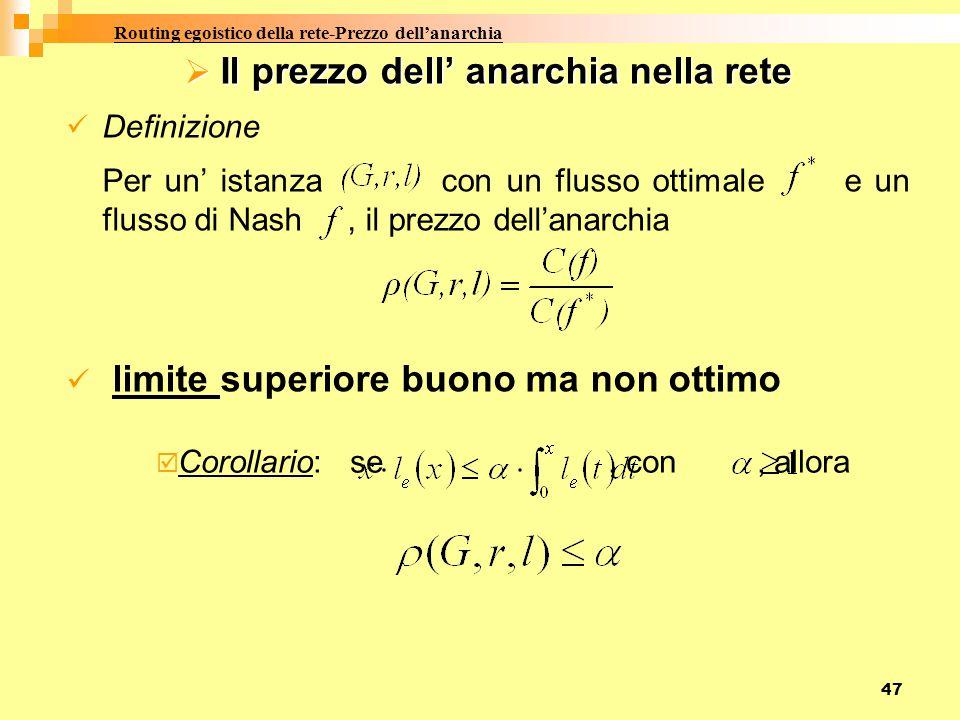47  Il prezzo dell' anarchia nella rete Definizione Per un' istanza con un flusso ottimale e un flusso di Nash, il prezzo dell'anarchia limite superi