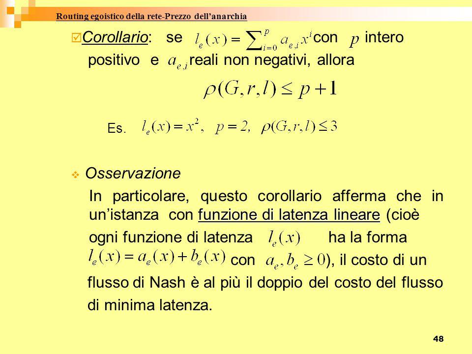 48  Corollario: se con intero positivo e reali non negativi, allora Es.  Osservazione funzione di latenza lineare In particolare, questo corollario