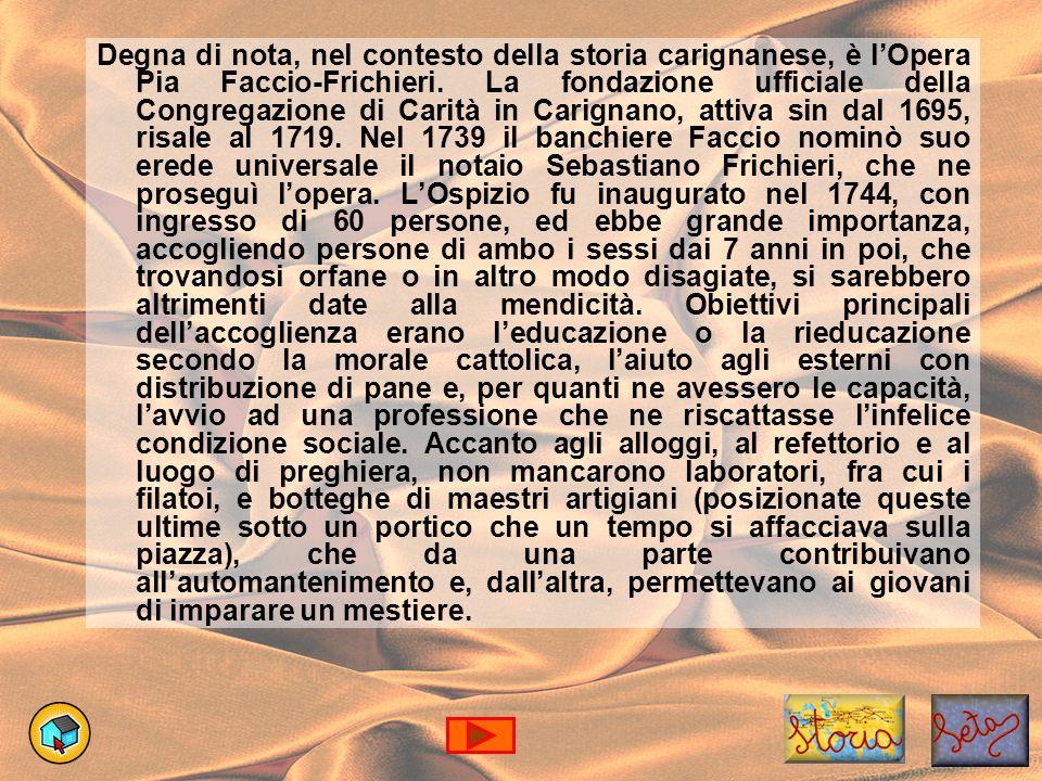 Degna di nota, nel contesto della storia carignanese, è l'Opera Pia Faccio-Frichieri.