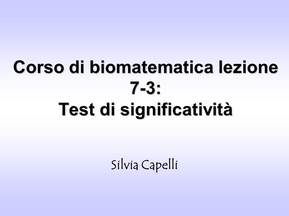 Corso di biomatematica lezione 7-3: Test di significatività Silvia Capelli