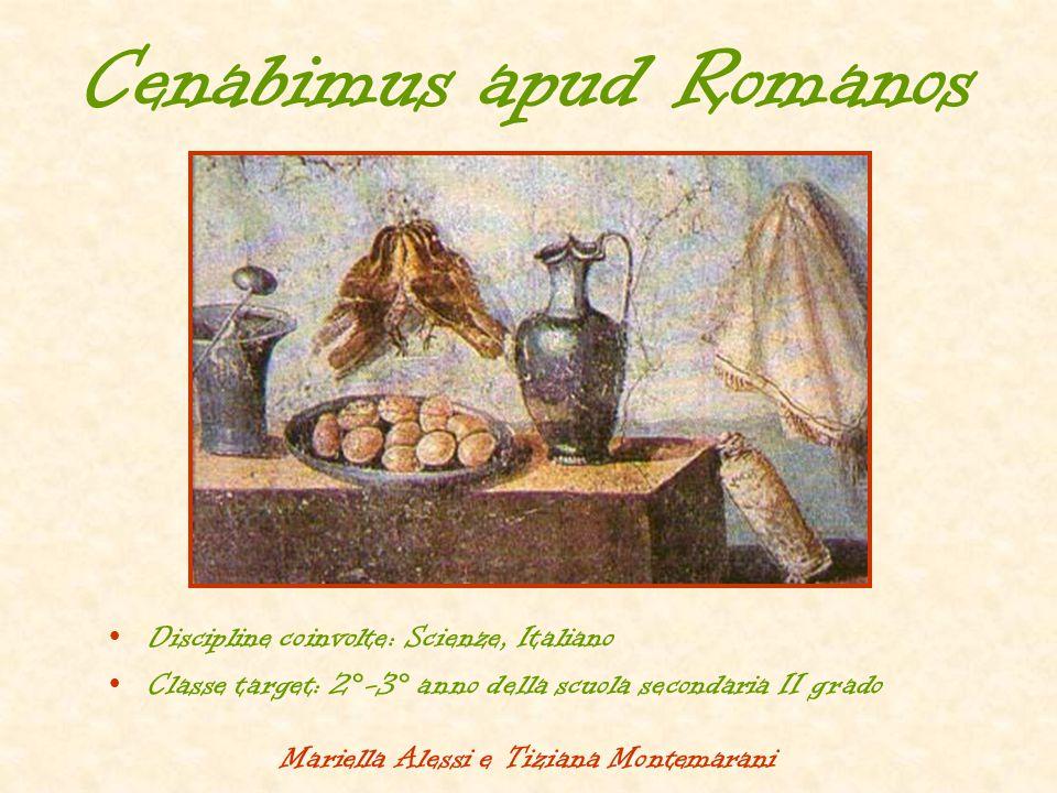 Cenabimus apud Romanos  Discipline coinvolte: Scienze, Italiano  Classe target: 2°-3° anno della scuola secondaria II grado Mariella Alessi e Tizian