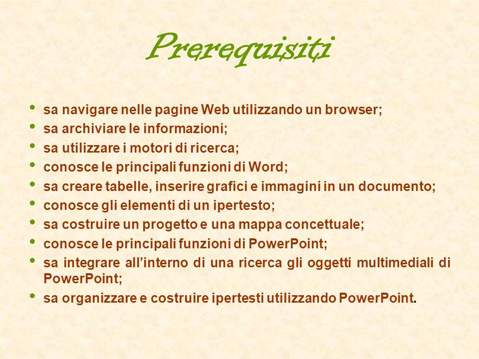 Prerequisiti sa navigare nelle pagine Web utilizzando un browser; sa archiviare le informazioni; sa utilizzare i motori di ricerca; conosce le princip