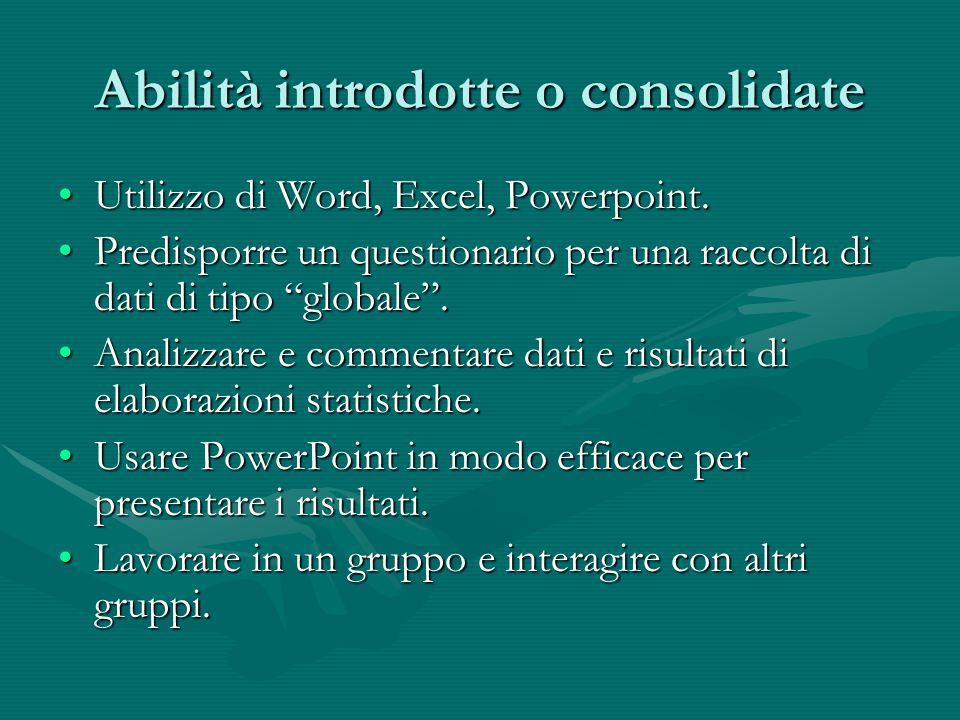 Abilità introdotte o consolidate Utilizzo di Word, Excel, Powerpoint.Utilizzo di Word, Excel, Powerpoint. Predisporre un questionario per una raccolta