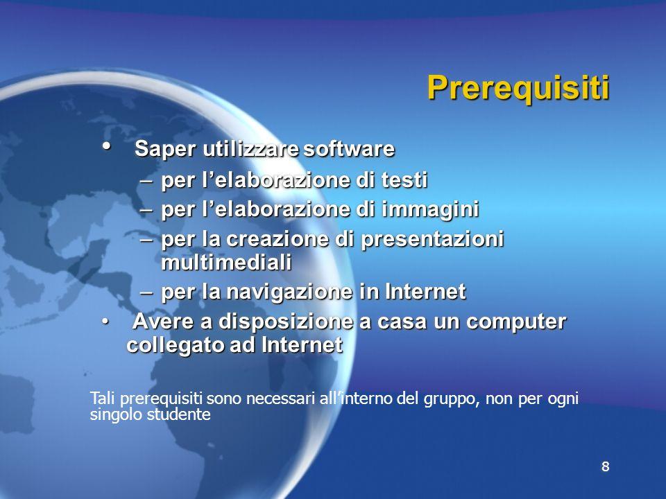 8 PrerequisitiPrerequisiti Saper utilizzare software Saper utilizzare software –per l'elaborazione di testi –per l'elaborazione di immagini –per la cr