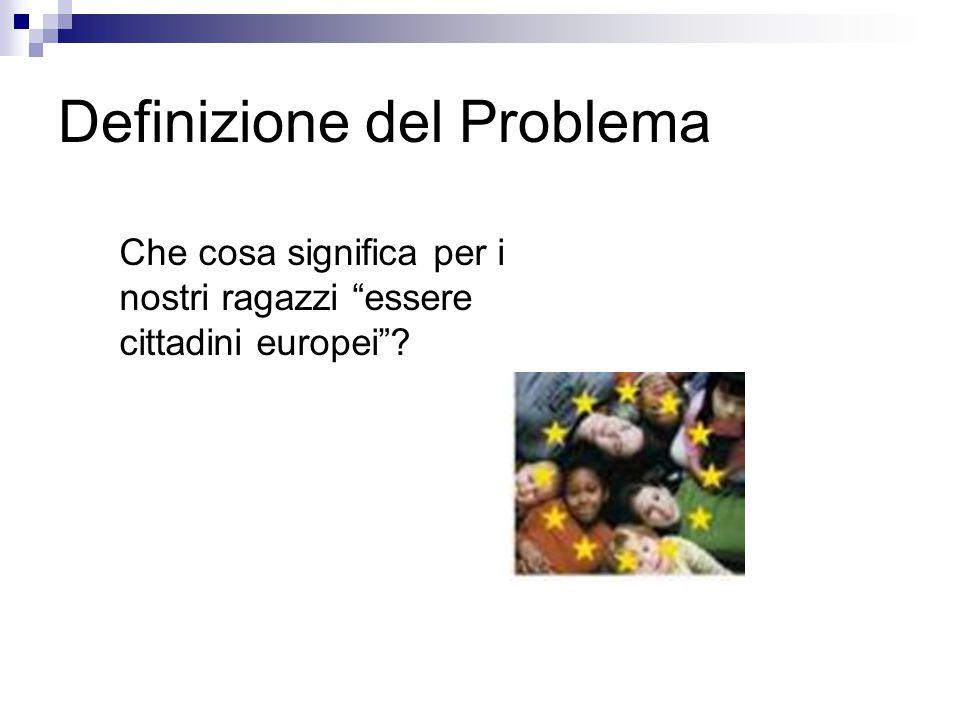 """Definizione del Problema Che cosa significa per i nostri ragazzi """"essere cittadini europei""""?"""