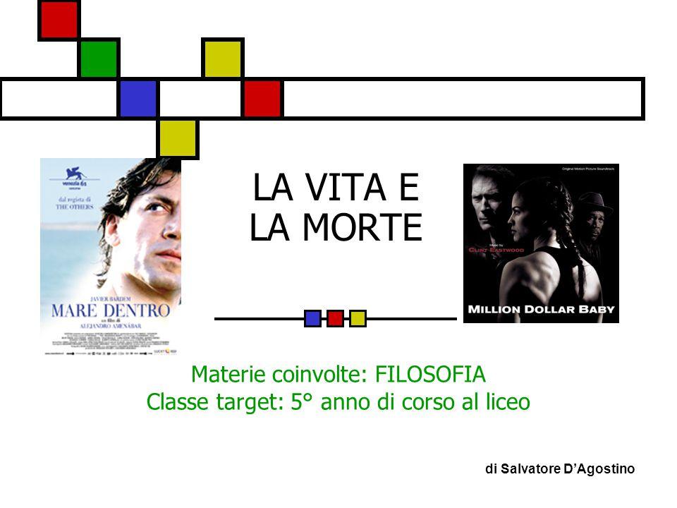 LA VITA E LA MORTE Materie coinvolte: FILOSOFIA Classe target: 5° anno di corso al liceo di Salvatore D'Agostino