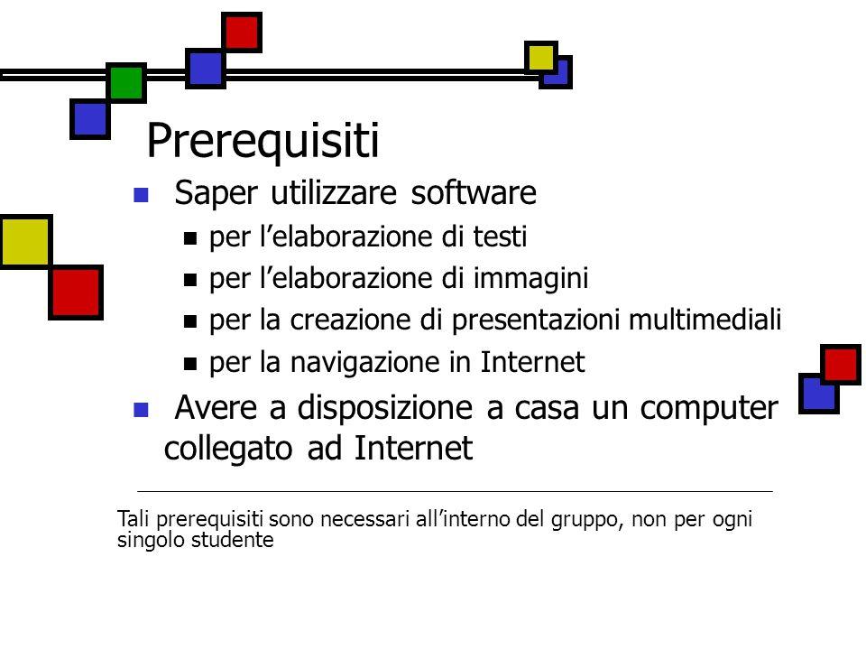 Prerequisiti Saper utilizzare software per l'elaborazione di testi per l'elaborazione di immagini per la creazione di presentazioni multimediali per l