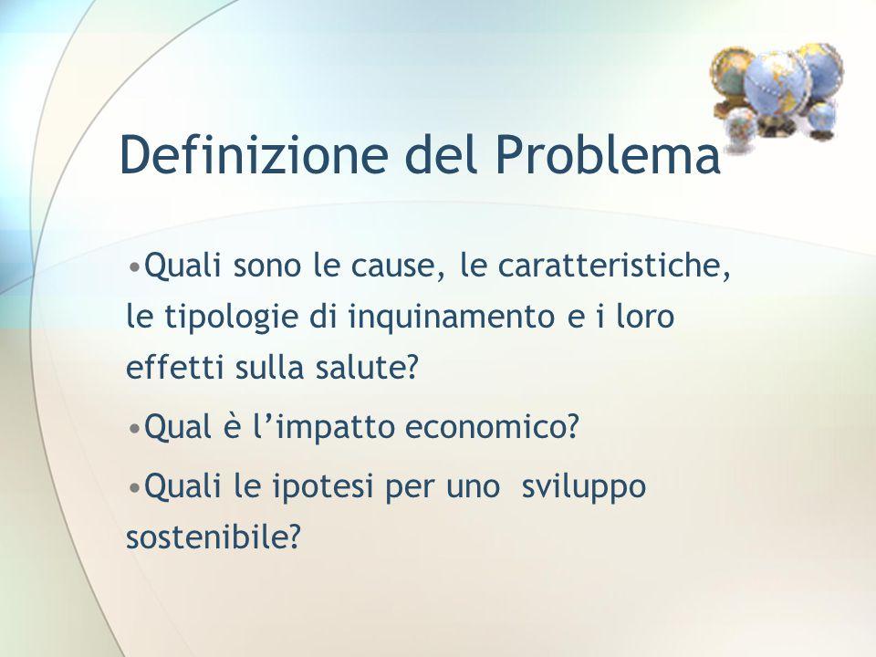 Definizione del Problema Quali sono le cause, le caratteristiche, le tipologie di inquinamento e i loro effetti sulla salute.