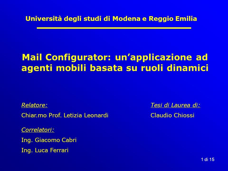 1 di 15 Università degli studi di Modena e Reggio Emilia Mail Configurator: un'applicazione ad agenti mobili basata su ruoli dinamici Correlatori: Ing.