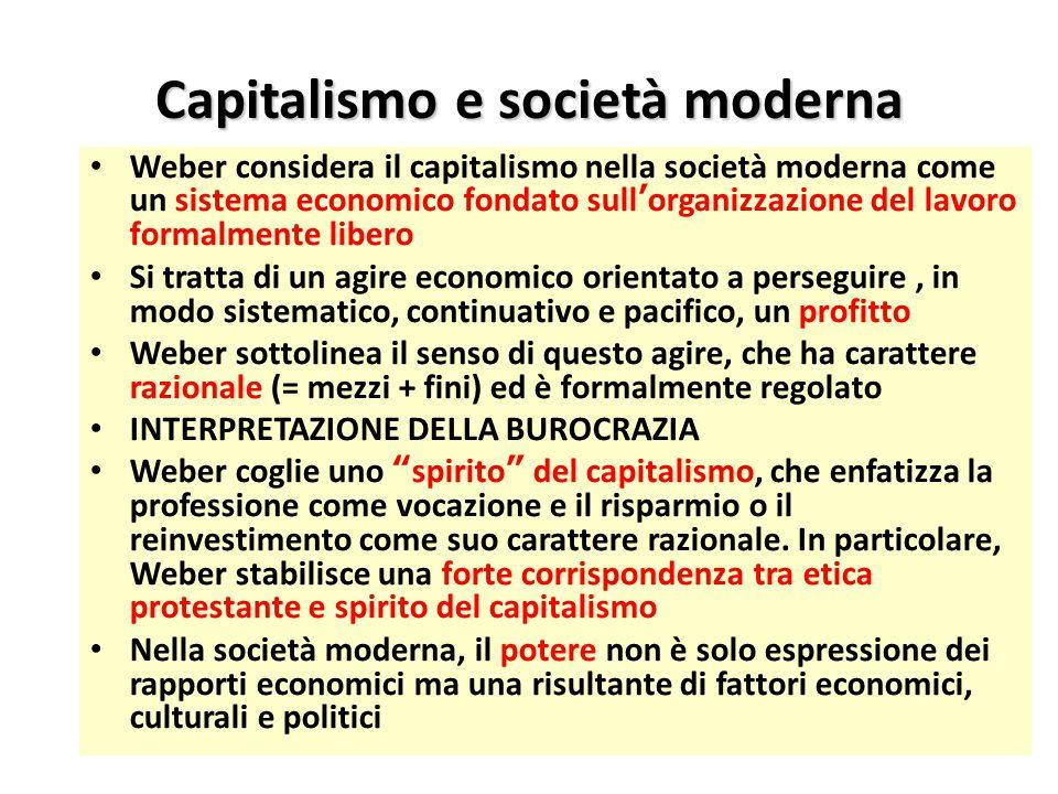 Capitalismo e società moderna Weber considera il capitalismo nella società moderna come un sistema economico fondato sull'organizzazione del lavoro fo