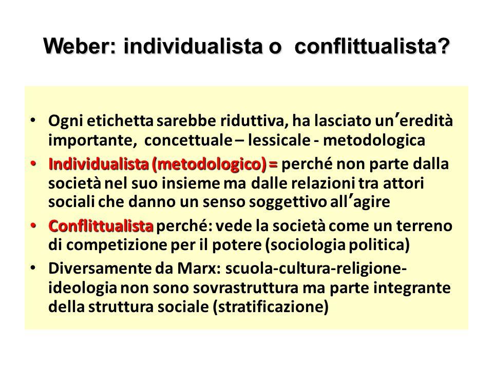 Weber: individualista o conflittualista? Ogni etichetta sarebbe riduttiva, ha lasciato un'eredità importante, concettuale – lessicale - metodologica I