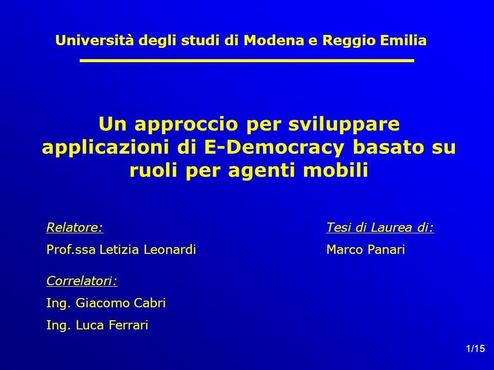 1/15 Università degli studi di Modena e Reggio Emilia Un approccio per sviluppare applicazioni di E-Democracy basato su ruoli per agenti mobili Correlatori: Ing.