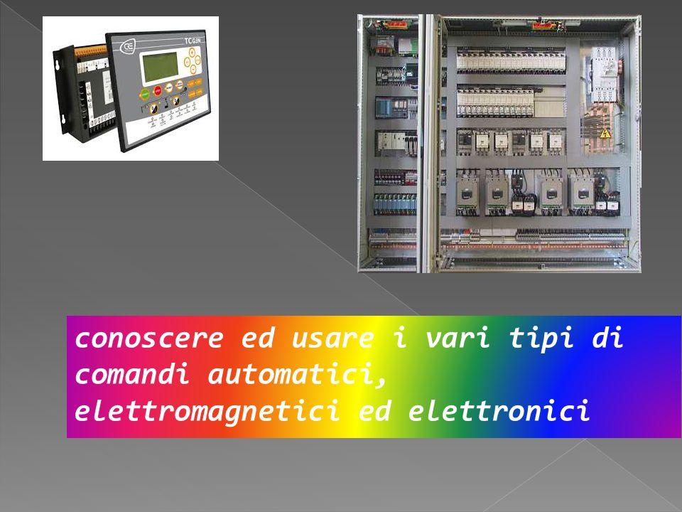 COMANDI AUTOMATICI Conoscere i dispositivi di comando, di controllo, le tipologie di sequenziatori e temporizzatori connesso al funzionamento delle macchine.