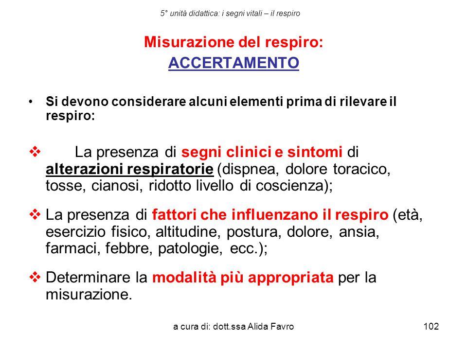 a cura di: dott.ssa Alida Favro102 5° unità didattica: i segni vitali – il respiro Misurazione del respiro: ACCERTAMENTO Si devono considerare alcuni