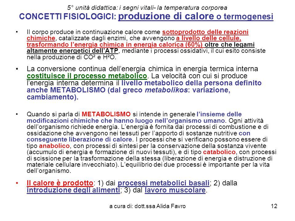 a cura di: dott.ssa Alida Favro12 5° unità didattica: i segni vitali- la temperatura corporea CONCETTI FISIOLOGICI: produzione di calore o termogenesi