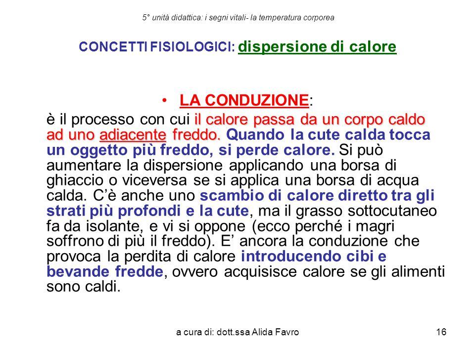 a cura di: dott.ssa Alida Favro16 5° unità didattica: i segni vitali- la temperatura corporea CONCETTI FISIOLOGICI: dispersione di calore LA CONDUZION