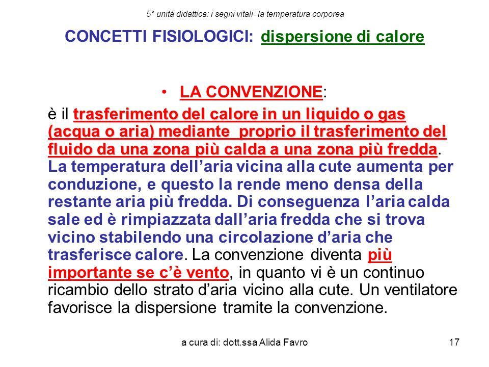 a cura di: dott.ssa Alida Favro17 5° unità didattica: i segni vitali- la temperatura corporea CONCETTI FISIOLOGICI: dispersione di calore LA CONVENZIO