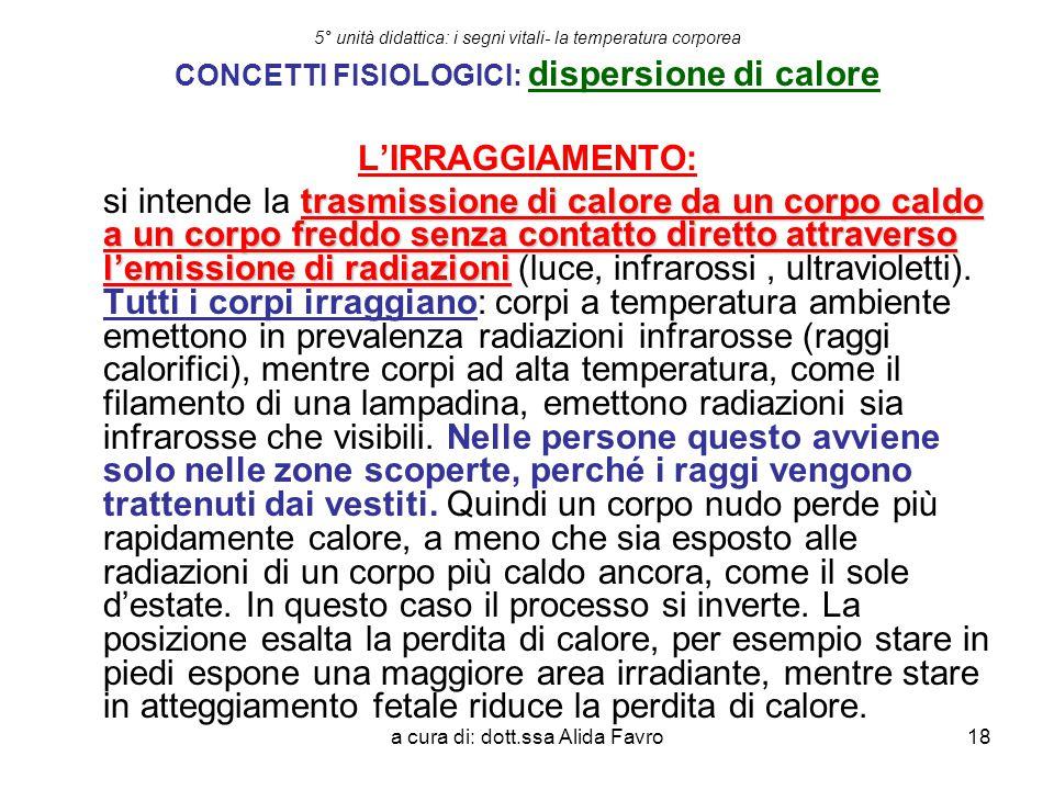 a cura di: dott.ssa Alida Favro18 5° unità didattica: i segni vitali- la temperatura corporea CONCETTI FISIOLOGICI: dispersione di calore L'IRRAGGIAME