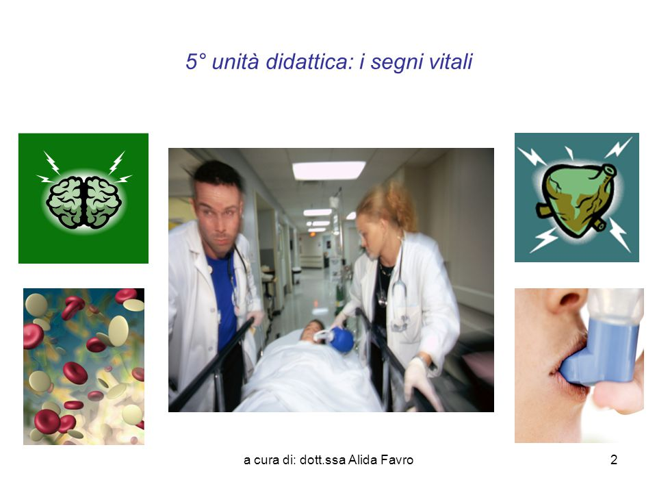 a cura di: dott.ssa Alida Favro3 5° unità didattica: i segni vitali SEGNO = indicazione dell'esistenza di qualcosa.