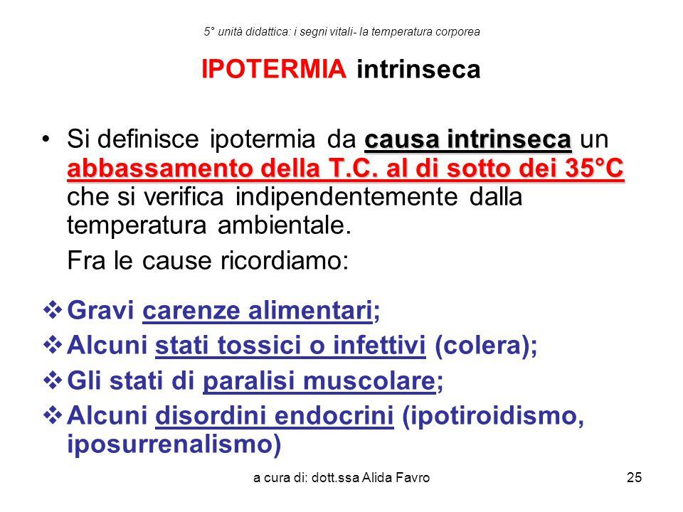 a cura di: dott.ssa Alida Favro25 5° unità didattica: i segni vitali- la temperatura corporea IPOTERMIA intrinseca causa intrinseca abbassamento della