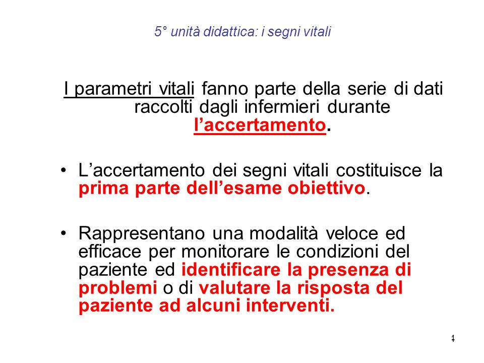 a cura di: dott.ssa Alida Favro4 5° unità didattica: i segni vitali I parametri vitali fanno parte della serie di dati raccolti dagli infermieri duran