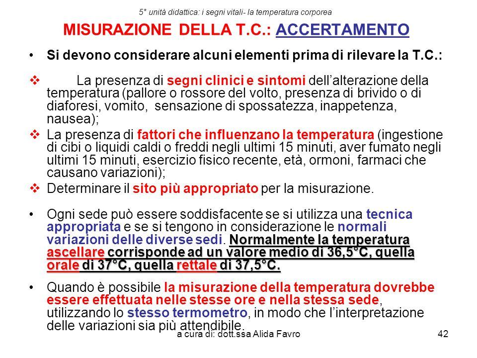 a cura di: dott.ssa Alida Favro42 5° unità didattica: i segni vitali- la temperatura corporea MISURAZIONE DELLA T.C.: ACCERTAMENTO Si devono considera