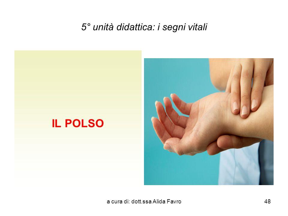 a cura di: dott.ssa Alida Favro48 5° unità didattica: i segni vitali IL POLSO