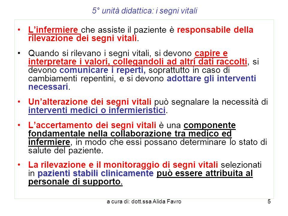 a cura di: dott.ssa Alida Favro5 5° unità didattica: i segni vitali L'infermiere che assiste il paziente è responsabile della rilevazione dei segni vi