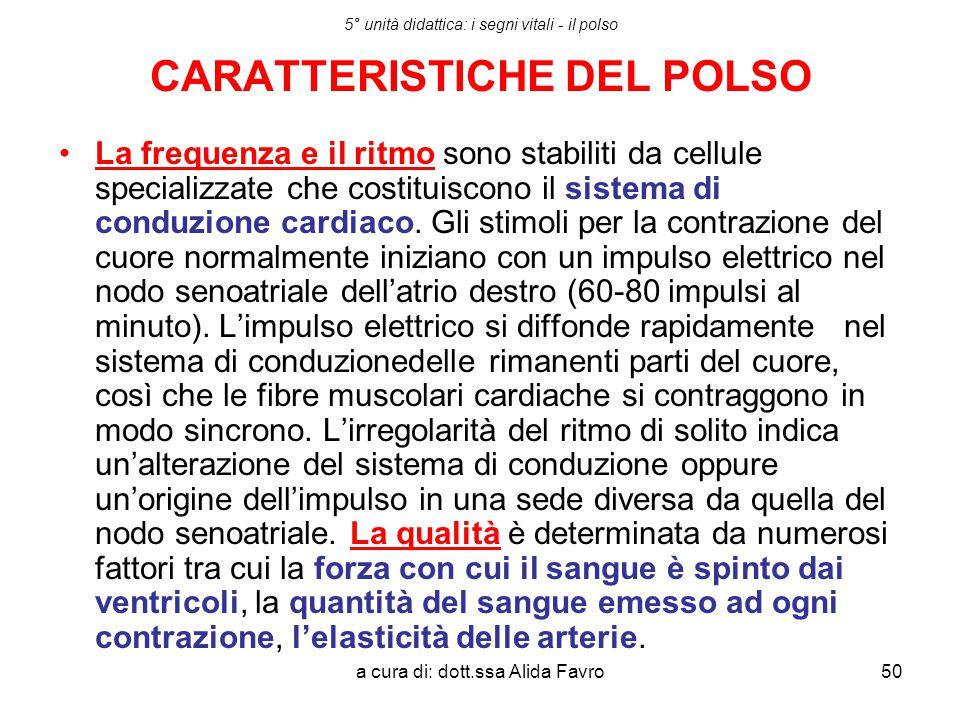 a cura di: dott.ssa Alida Favro50 5° unità didattica: i segni vitali - il polso CARATTERISTICHE DEL POLSO La frequenza e il ritmo sono stabiliti da ce