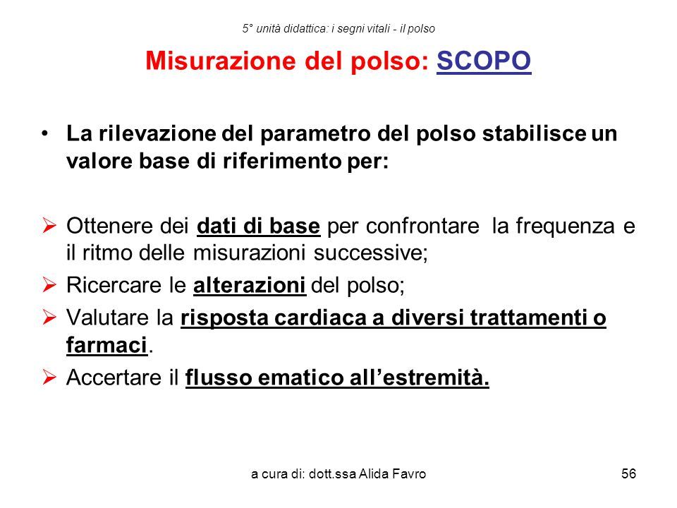 a cura di: dott.ssa Alida Favro56 5° unità didattica: i segni vitali - il polso Misurazione del polso: SCOPO La rilevazione del parametro del polso st