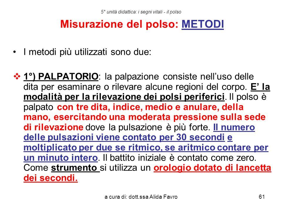 a cura di: dott.ssa Alida Favro61 5° unità didattica: i segni vitali - il polso Misurazione del polso: METODI I metodi più utilizzati sono due:  1°)